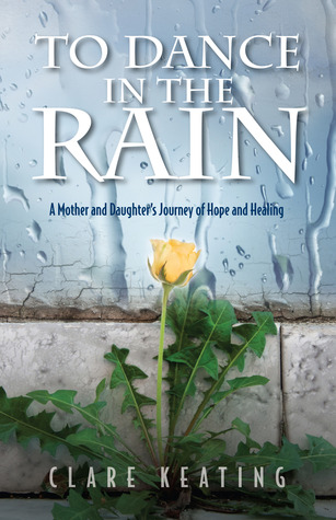 To Dance in the Rain by Clare A. Keating
