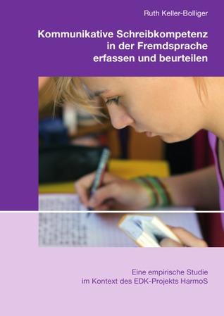 Kommunikative Schreibkompetenz in der Fremdsprache erfassen und beurteilen: Eine empirische Studie im Kontext des EDK-Projekts HarmoS
