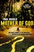 Mother of God: One Man's Journey to the Uncharted Depths of the Amazon Rainforest