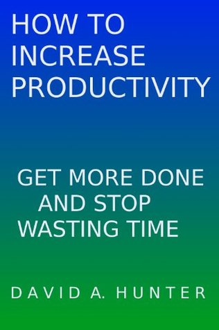 How to Increase Productivity: Get More Done and Stop Wasting Time
