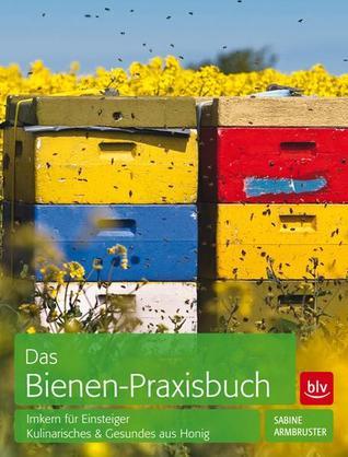Das Bienen-Praxisbuch: Imkern für Einsteiger, Kulinarisches & Gesundes aus Honig