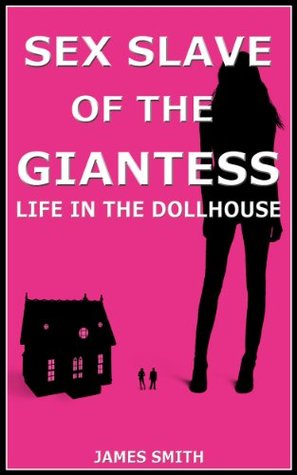 Sex Slave of the Giantess: Life in the Dollhouse