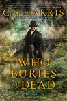 Who Buries the Dead by C.S. Harris