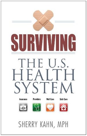 Surviving the U.S. Health System: Insurance, Providers, Well Care, Sick Care