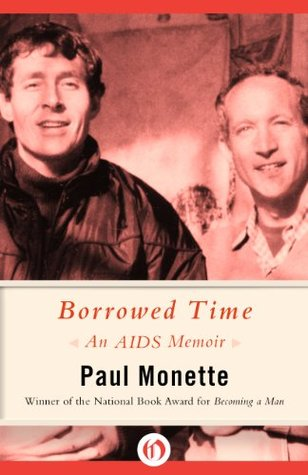 Ebook Borrowed Time: An AIDS Memoir by Paul Monette read!