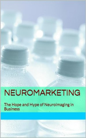 Neuromarketing: The Hope and Hype of Neuroimaging in Business