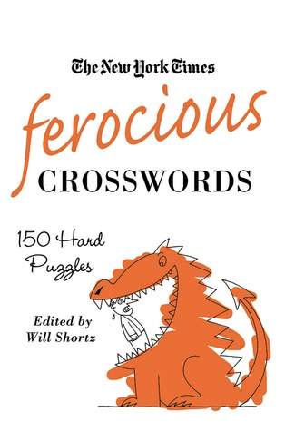 The New York Times Ferocious Crosswords: 150 Hard Puzzles