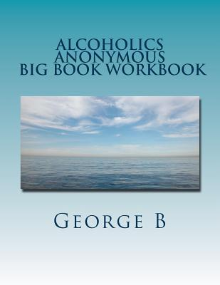 Alcoholics Anonymous Big Book Workbook: Working the Program
