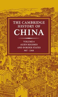 The Cambridge History of China, Volume 6: Alien Regimes and Border States, 907-1368