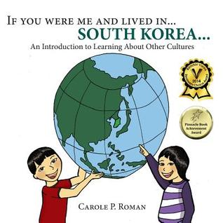 If You Were Me and Lived in... South Korea: An Introduction to Learning about Other Cultures