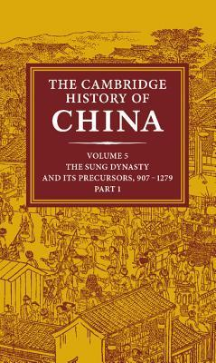 The Cambridge History of China: Volume 5, Part 1: The Sung Dynasty and its Precursors, 907-1279