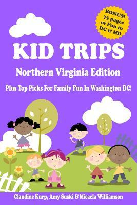 Kid Trips Northern Virginia Edition: Plus Top Picks For Family Fun In Washington DC!