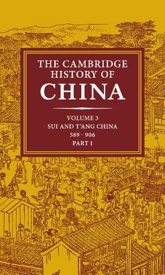 The Cambridge History of China, Volume 3: Sui and T'ang China. 589-906 AD, Part 1