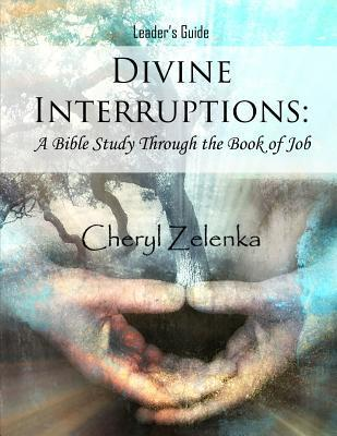Divine Interruptions: A Bible Study Through the Book of Job: Leader's Guide