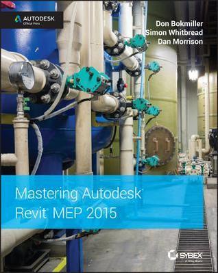 Mastering Autodesk Revit MEP 2015 por Don Bokmiller, Simon Whitbread, Daniel Morrison