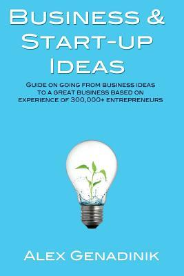 Business & Start-Up Ideas: A Comprehensive Guide: A Comprehensive Guide on Business and Start-Up Ideas Based on Coaching Over 1,000 Entrepreneurs