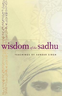 Wisdom of the Sadhu: Teachings of Sundar Singh