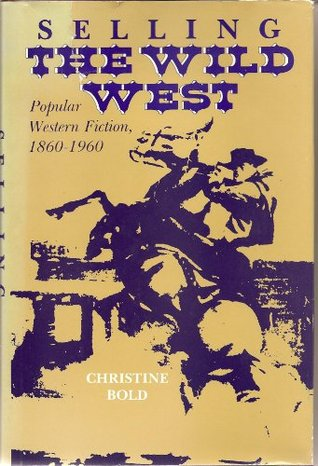 Selling the Wild West: Popular Western Fiction, 1860 to 1960