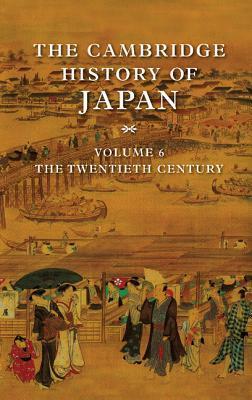 The Cambridge History of Japan, Volume 6: the Twentieth Century