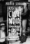 Casanova. Rodolfo Casanova y la Temporada de oro del Boxeo Mexicano 1