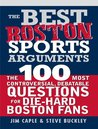 Best Boston Sports Arguments: The 100 Most Controversial, Debatable Questions for Die-Hard Boston Fans (Best Sports Arguments)