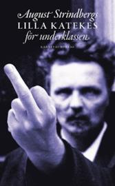 August Strindbergs lilla katekes för underklassen & Liten katekes för de ännu vanmäktiga
