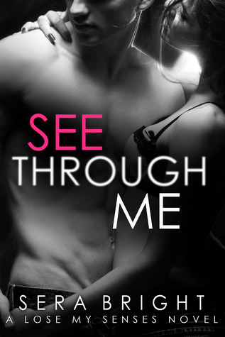 See Through Me (Lose My Senses, #1)