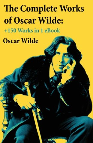 The Complete Works of Oscar Wilde: +150 Works in 1 eBook