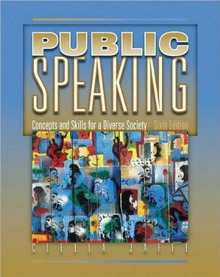 C. Jaffe's Public Speaking 6th(sixth) edition (Public Speaking: Concepts and Skills for a Diverse Society [Paperback])(2009)