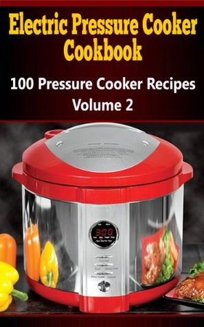 Electric Pressure Cooker Cookbook: 250 Pressure Cooker Recipes for Fast Food - New 2016 Edition