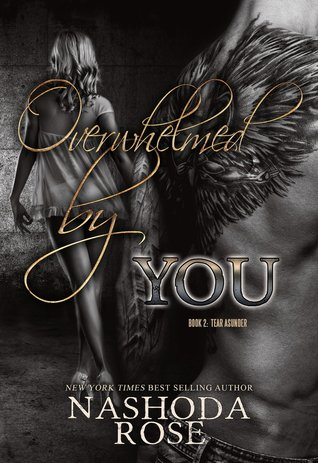 Overwhelmed by You (Tear Asunder, #2) by Nashoda Rose