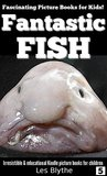 Fascinating Picture Books for Kids! Fantastic Fish: Irresistible & educational picture books for kids (Childrens books with pictures and childrens books sets)