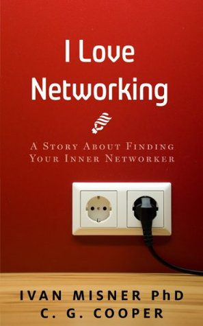 I Love Networking: ...And I Used To Hate It. - - - A Story About Finding Your Inner Networker