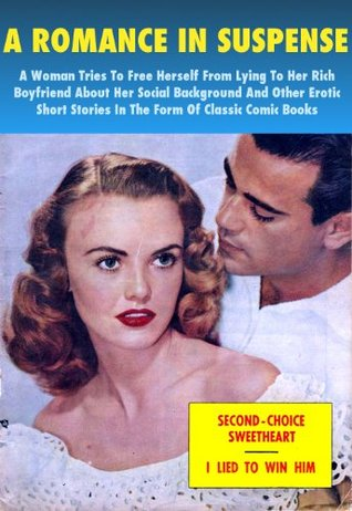 A Romance In Suspense - A Woman Tries To Free Herself From Lying To Her Rich Boyfriend About Her Social Background And Other Erotic Short Stories In The Form Of Classic Comic Books