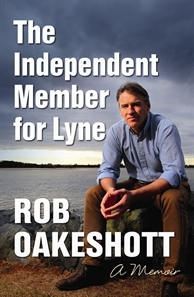 The Independent Member for Lyne by Rob Oakeshott