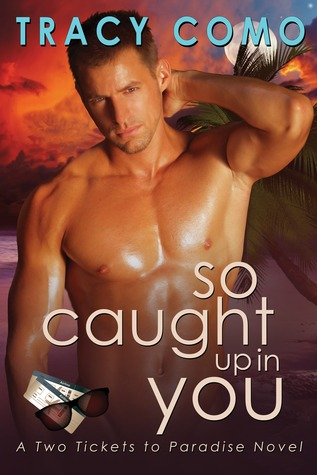 So Caught Up In You (A Two Tickets to Paradise Novel, #1)