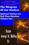 The Weapons of Our Warfare (Spiritual Warfare for End Time Warriors Book 2)