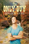 The Only Guy by Skylar M. Cates