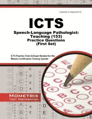ICTS Speech-Language Pathologist: Teaching (153) Practice Questions: ICTS Practice Tests & Exam Review for the Illinois Certification Testing System (First Set)