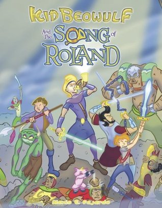 Kid Beowulf and the Song of Roland by Alexis E. Fajardo