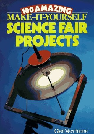 100 amazing make it yourself science fair projects by glen vecchione 100 amazing make it yourself science fair projects solutioingenieria Gallery