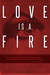Love is a Fire (Burning Lov...