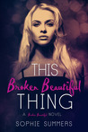 This Broken Beautiful Thing by Sophie Summers