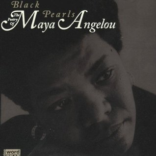 Black Pearls: The Poetry of Maya Angelou