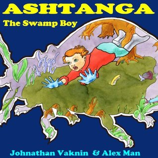 """Children book:""""Ashtanga The Swamp-Boy""""funny bedtime stories for beginner/ early reader(Action Adventure eBook for New Experience in Kids Collection)(funny ... (Children's Books on Emotions & Feelings)"""