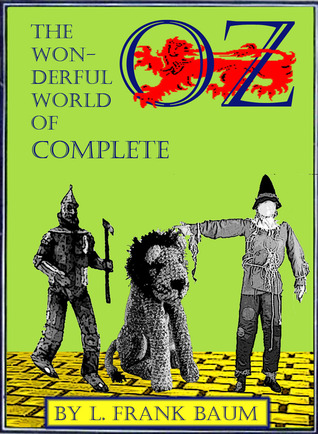 The Wonderful World of Oz Complete: The Wonderful Wizard of Oz / The Marvelous Land of Oz /  Ozma of Oz / Dorothy and the Wizard in Oz /  The Road to Oz / The Emerald City of Oz