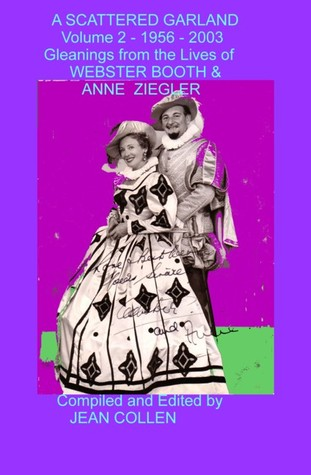 A Scattered Garland Gleanings from the Lives of Webster Booth and Anne Ziegler (Volume 2)