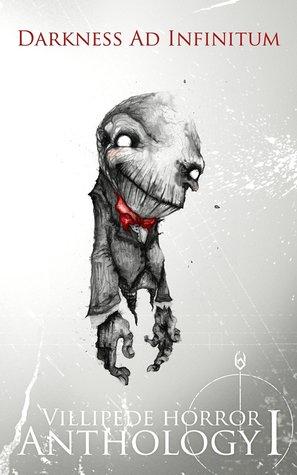 Darkness Ad Infinitum: Villipede Horror Anthology I
