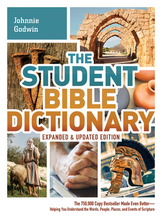 the-student-bible-dictionary-expanded-and-updated-edition-the-750-000-copy-bestseller-made-even-better-helping-you-understand-the-words-people-places-and-events-of-scripture