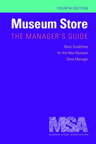 Museum Store: The Manager's Guide, Fourth Edition: Basic Guidelines for the New Museum Store Manager